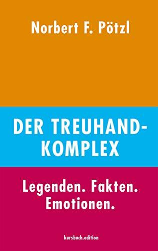 Der Treuhand-Komplex: Legenden. Fakten. Emotionen.