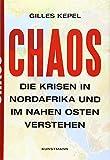Chaos: Die Krisen in Nordafrika und im Nahen Osten verstehen - Gilles Kepel