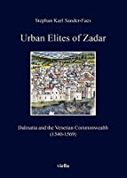 Urban elites of zadar. Dalmatia and the venetian commonwealth (1540-1569)