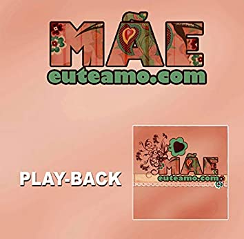 Mãeeuteamo.com (Playback)