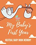 My Baby's First Year: Neutral Baby Book Journal, Baby Memory Book & Photo Album, Baby Shower & Keepsake for New Parents to Record Photos & Milestones. First Year Newborn Baby Boy Girl Book!
