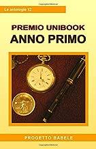 Unibook Anno Primo: Antologia del Premio Letterario Unibook 2009 (I libri di PB - Antologie) (Italian Edition)