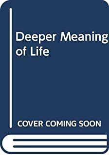 Deeper Meaning of Life