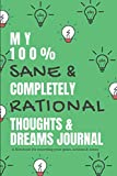 my 100 % sane & completely rational thoughts & dreams journal a notebook for recording your goals, actions & notes.: green diary: composition, ... 120-page, lined, 6 x 9 in (15.2 x 22.9 cm)