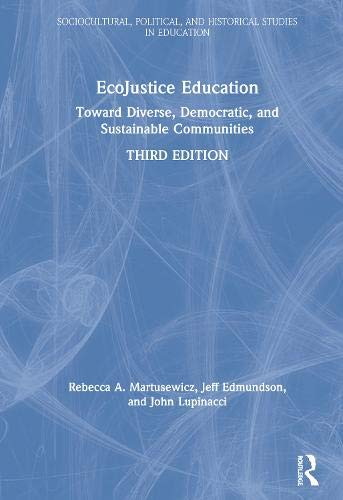 Compare Textbook Prices for EcoJustice Education: Toward Diverse, Democratic, and Sustainable Communities Sociocultural, Political, and Historical Studies in Education 3 Edition ISBN 9780367029524 by Martusewicz, Rebecca A.,Edmundson, Jeff,Lupinacci, John