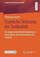 Staatliche Stuetzung der Tarifpolitik: Die Allgemeinverbindlicherklaerung in Deutschland, den Niederlanden und Finnland (Vergleichende Politikwissenschaft)