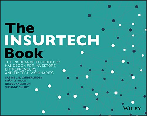 The INSURTECH Book: The Insurance Technology Handbook for Investors, Entrepreneurs and FinTech Visionaries (Wile01)
