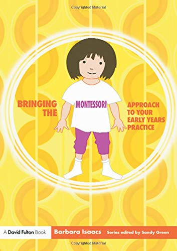 Bringing the Montessori Approach to your Early Years Practice (Bringing ......