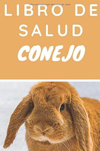 Libro De Salud Conejo: Registro de salud veterinaria, Cuaderno de seguimiento práctico para mi Conejo, seguimiento de la evolución de peso, altura, vacuna, cuidados