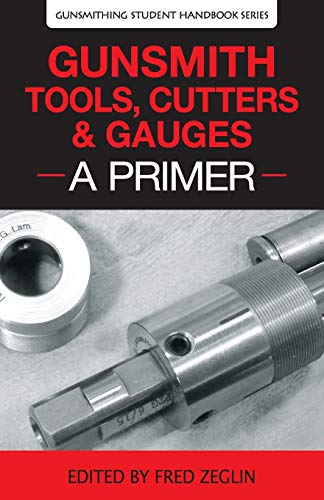Compare Textbook Prices for Gunsmith Tools, Cutters & Gauges: A Primer Gunsmithing Student Handbook  ISBN 9780983159865 by Clymer,Manson,Jgs