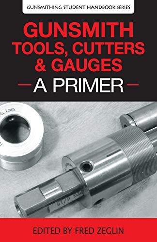 Gunsmith Tools, Cutters & Gauges: A Primer: 4 (Gunsmithing Student Handbook)