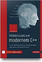Forschung mit modernem C++: C++17-Intensivkurs fuer Wissenschaftler, Ingenieure und Programmierer