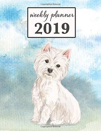 2019 Weekly Planner: Westie West Highland White Terrier Dog - 12 Month Weekly Habit Tracker School Calendar Diary and Homework Organizer (Dog 2019 Weekly Calendar)