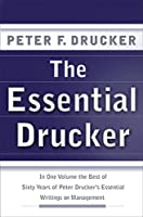 The Essential Drucker: In One Volume the Best of Sixty Years of Peter Drucker's Essential Writings on Management (Collins Business Essentials)