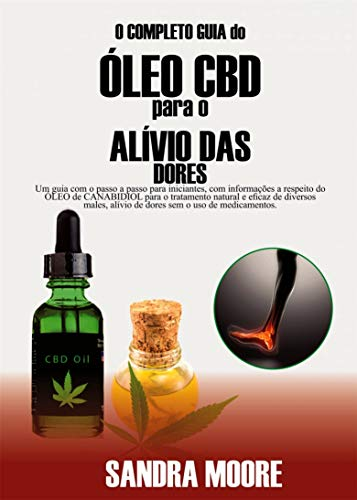 O Completo guia do ÓLEO CBD para o ALÍVIO DAS DORES (Portuguese Edition)