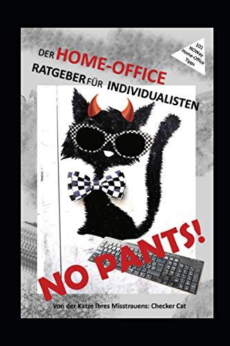 No pants! Der Home-Office-Ratgeber für Individualisten: 101 NOWay Tipps. Von der Katze Ihres Misstrauens: Checker Cat