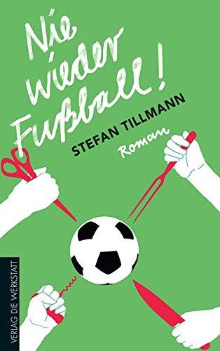 Nie wieder Fußball!: Roman