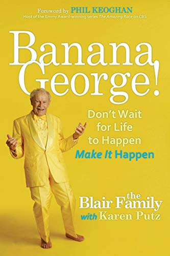 Banana George!: Don't Wait for Life to Happen Make It Happen