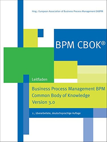 BPM CBOK® - Business Process Management BPM Common Body of Knowledge, Version 3.0, Leitfaden für das Prozessmanagement