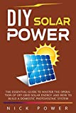 DIY Solar Power: The Essential Guide to Master the Operation of Off-Grid Solar Energy and How to Build a Domestic Photovoltaic System (English Edition)