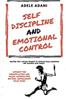 Self Discipline and Emotional Control: Master the 7 hidden secrets to develop your charisma and achieve your goals. Disarm the manipulator and avoid compulsive eating: reprogram your mind