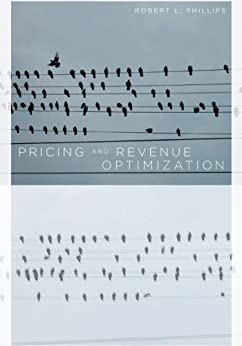 Pricing and Revenue Optimization by [Robert Phillips]