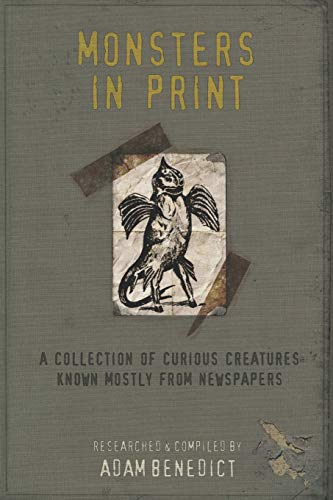 Monsters In Print: A Collection Of Curious Creatures Known Mostly From Newspapers