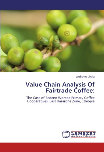 Value Chain Analysis Of Fairtrade Coffee:: The Case of Bedeno Woreda Primary Coffee Cooperatives, East Hararghe Zone, Ethiopia