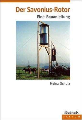 Der Savonius - Rotor: Eine Bauanleitung von Schulz. Heinz (2009) Taschenbuch
