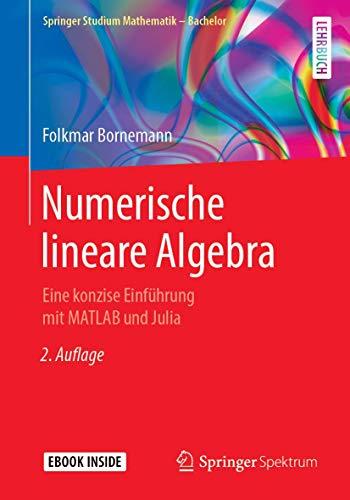 Numerische lineare Algebra: Eine konzise Einführung mit MATLAB und Julia (Springer Studium Mathematik - Bachelor)