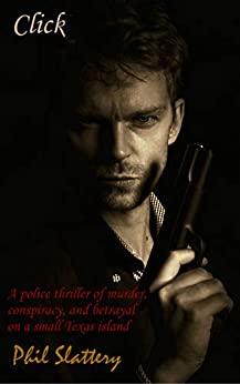 Click: A police thriller of murder, conspiracy, and betrayal on a small Texas island (58 pages) by [Phil Slattery]