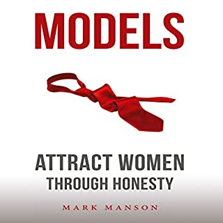 Models     Attract Women Through Honesty              Written by:                                                                                                                                 Mark Manson                               Narrated by:                                                                                                                                 Austin Rising                      Length: 7 hrs and 52 mins     219 ratings     Overall 4.8