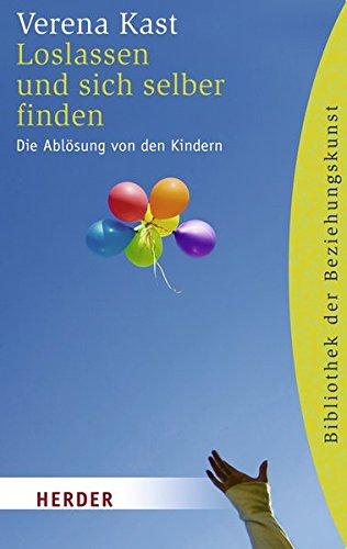 Loslassen und Sich Selber Finden: Die Ablösung von den Kindern (HERDER Spektrum)