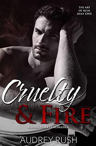 Cruelty & Fire: A Dark Stalker Romance (The Art of Ruin Duet Book 1) (English Edition)