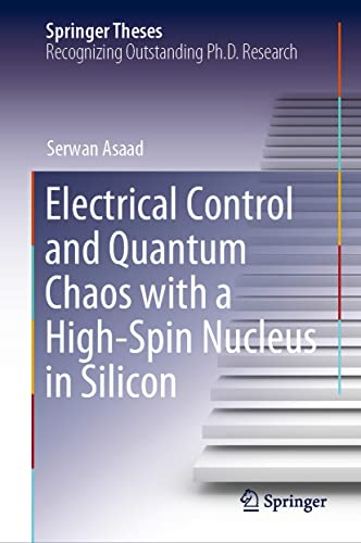 Electrical Control and Quantum Chaos with a High-Spin Nucleus in Silicon (Springer Theses) (English Edition)