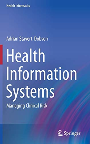 Health Information Systems: Managing Clinical Risk (Health Informatics)