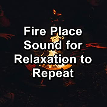 Fire Place Sound for Relaxation to Repeat