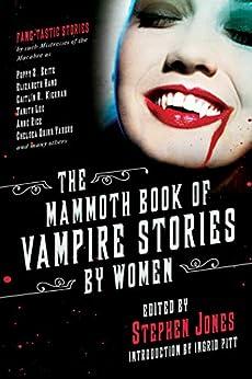 The Mammoth Book of Vampire Stories by Women by [Stephen Jones, Ingrid Pitt]