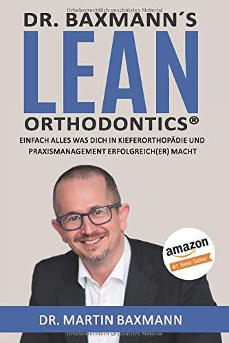 Dr. Baxmann´s Lean Orthodontics®: Einfach alles was Dich in Kieferorthopädie und Praxismanagement erfolgreich(er) macht