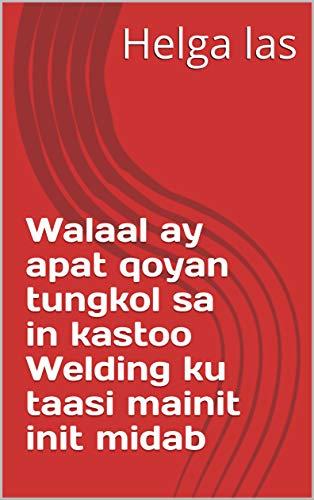 Walaal ay apat qoyan tungkol sa in kastoo Welding ku taasi mainit init midab (Italian Edition)