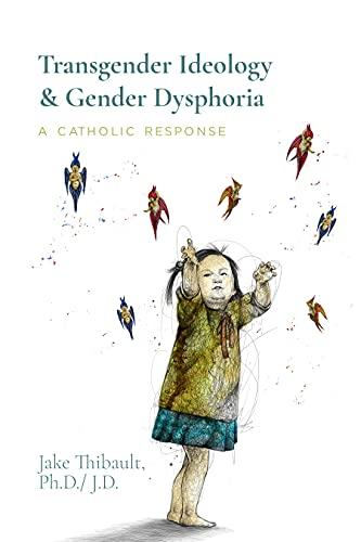 Transgender Ideology & Gender Dysphoria : A Catholic Response