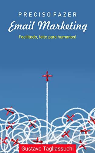 Preciso fazer email marketing: Facilitado, feito para humanos. Comece hoje mesmo! (Portuguese Edition)