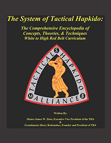 The System of Tactical Hapkido the Comprehensive Encyclopedia of Concepts, Theories & Techniques: White to High Red Belt Curriculum