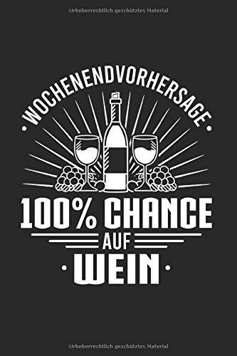 Wochenendvorhersage 100 Prozent Chance Auf Wein: Notizbuch, Journal, Tagebuch, 120 Seiten, ca. DIN A5, liniert