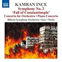 Symphony No. 2 Fall of Constantinople / Concerto for Orchestra / Piano Concerto by Kamran Ince (2011-07-26)