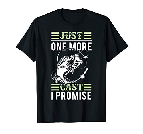 Just One More Cast I Promise - Funny Fishing Lover T-Shirt