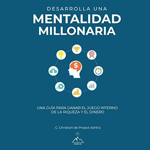 Desarrolla una mentalidad millonaria [Develop a Millionaire Mindset] audiobook cover art