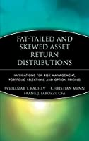 Fat-Tailed and Skewed Asset Return Distributions: Implications for Risk Management, Portfolio Selection, and Option Pricing (Frank J. Fabozzi Series)