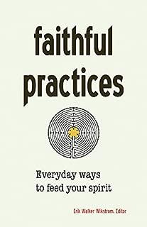 Faithful Practices: Everyday Ways to Feed Your Spirit