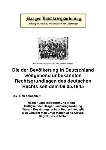 Die Haager Landkriegsordnung: Die der Bevölkerung in Deutschland  weitgehend unbekannten Rechtsgrundlagen des deutschen Rechts seit dem 08.05.1945